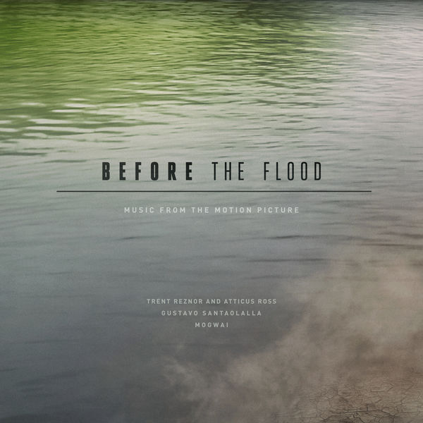 Trent Reznor and Atticus Ross - Before The Flood (Music from the Motion Picture)