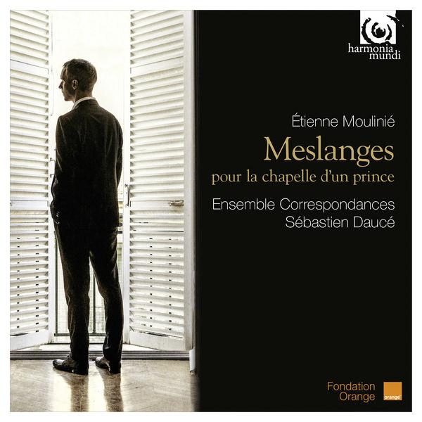 Sébastien Daucé - Etienne Moulinié : Meslanges pour la Chapelle d'un Prince