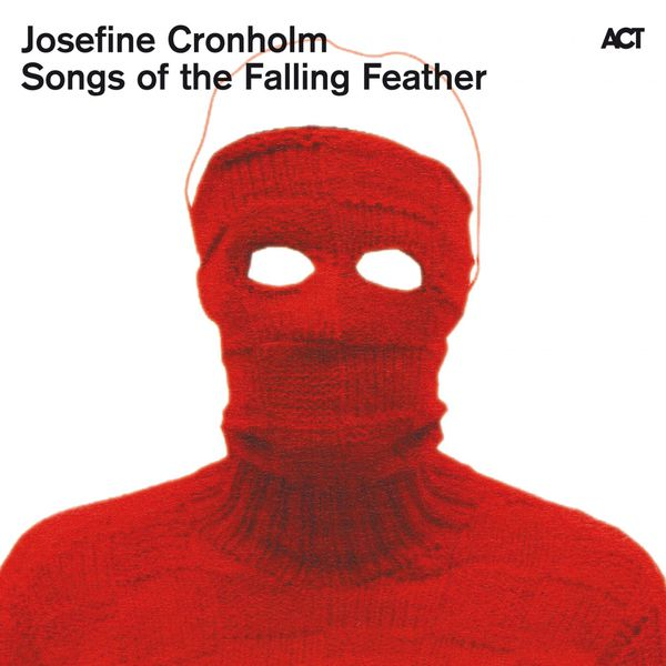 Josefine Cronholm - Songs of the Falling Feather
