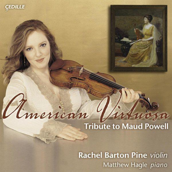 Rachel Barton Pine - American Virtuosa - Tribute To Maud Powell