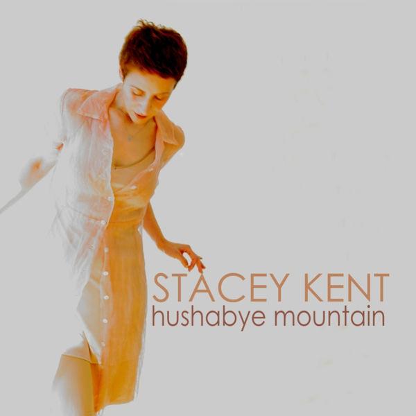 Stacey Kent - Hushabye Mountain