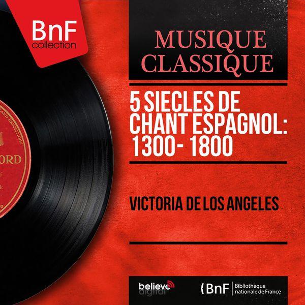 Victoria de los Angeles - 5 Siècles de chant espagnol: 1300 - 1800 (Mono Version)