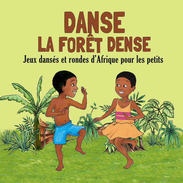Jean-Emile Biayenda - Danse la forêt dense: Jeux dansés et rondes d'Afrique pour les petits