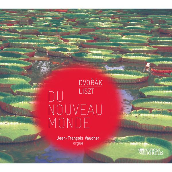 Jean-François Vaucher - Dvořák & Liszt: Du Nouveau Monde (Transcriptions for Organ)