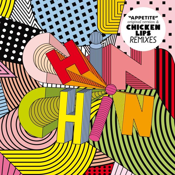 Chin Chin - Appetite ((original + Chicken Lips Remixes))