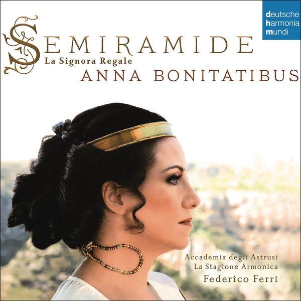 Anna Bonitatibus - Semiramide - La Signora Regale. Arias & Scenes from Porpora to Rossini