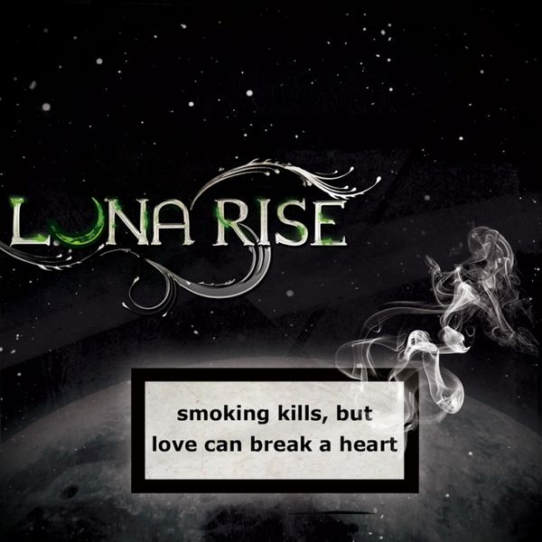 Luna Rise - Smoking Kills but Love Can Break a Heart