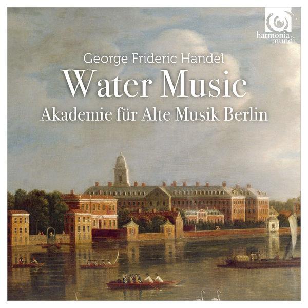 Akademie für Alte Musik Berlin - Handel : Water Music