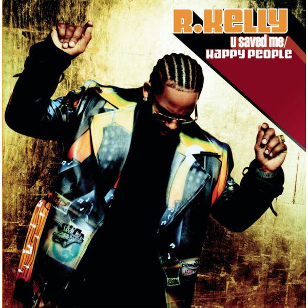 U Saved Me/Happy People | R  Kelly to stream in hi-fi, or to