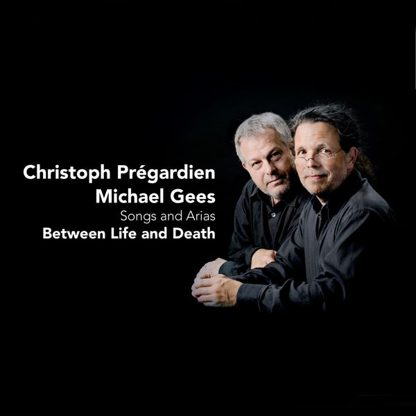 Christoph Prégardien - Between Life and Death - Songs and Arias