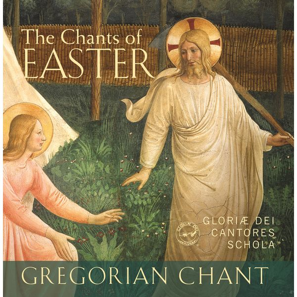 Gloriæ Dei Cantores - The Chants of Easter