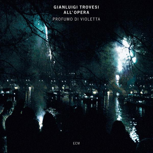 Gianluigi Trovesi - Profumo Di Violetta (Trovesi all'opera)