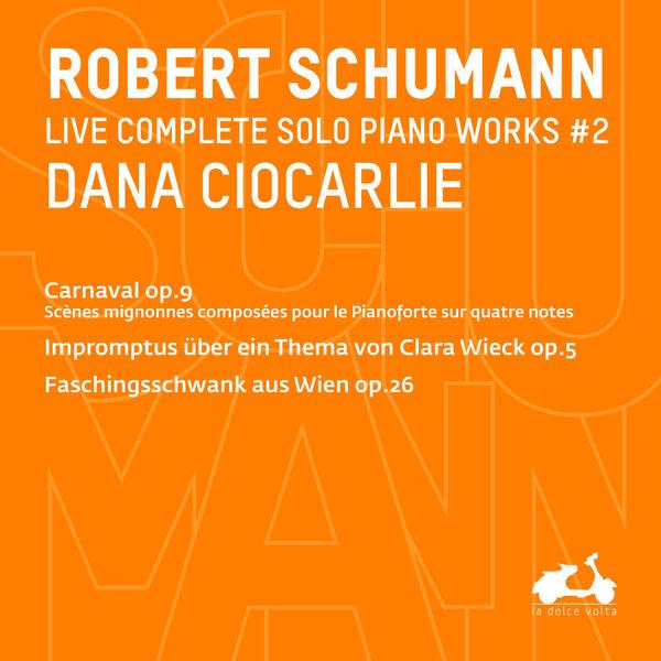 Dana Ciocarlie - R. Schumann : Complete Solo Piano Works, Vol.2 (Live)
