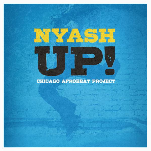 Chicago Afrobeat Project - Nyash UP!