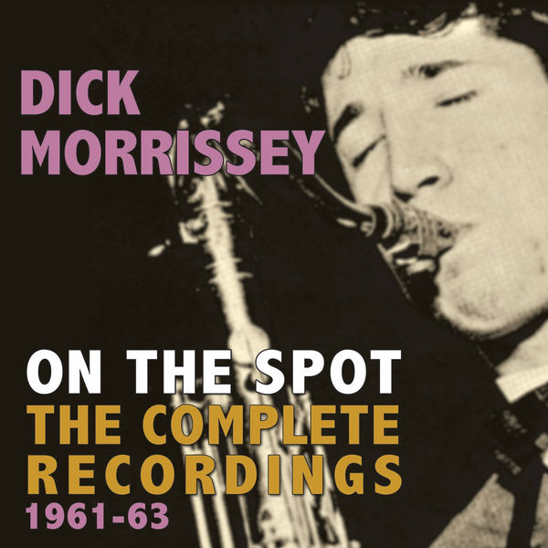 Dick Morrissey - On the Spot - The Complete Recordings 1961-63