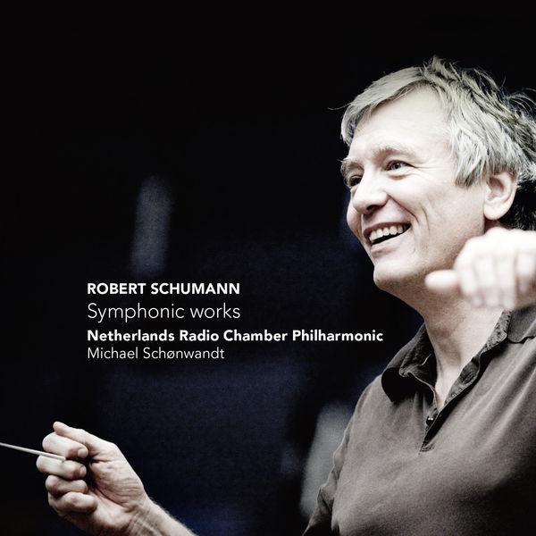 Robert Schumann - Robert Schumann : Symphonic Works