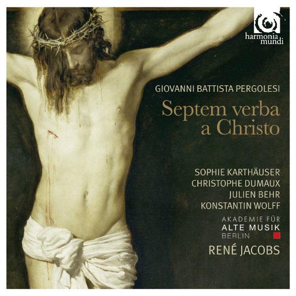 René Jacobs - Giovanni Battista Pergolesi : Septem verba a Christo (Les sept paroles du Christ)