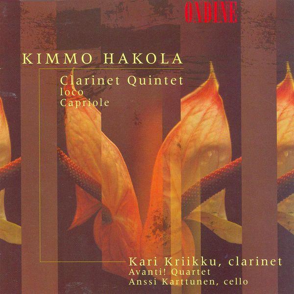 Kari Kriikku - HAKOLA, K.: Clarinet Quintet / Ioco / Capriole (Kriikku, Karttunen, Avanti Quartet)