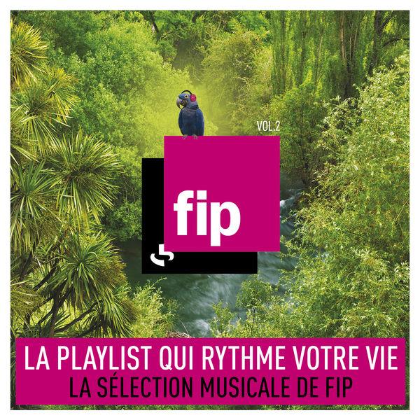 Various Artists - FIP, Vol. 2 : La playlist qui rythme votre vie (La sélection musicale de FIP)