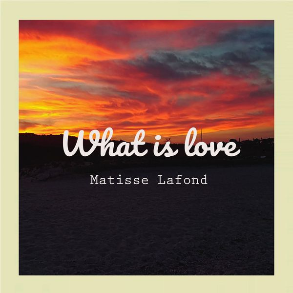 Matisse - What Is Love