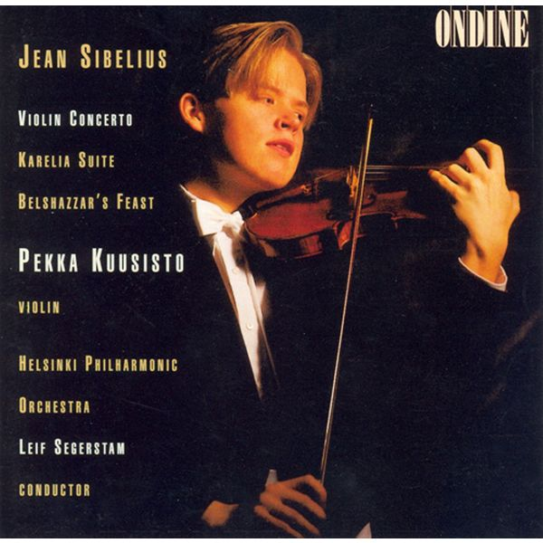 Pekka Kuusisto - SIBELIUS, J.: Violin Concerto in D minor / Karelia Suite / Belshazzar's Feast Suite (Kuusisto, Helsinki Philharmonic, Segerstam)