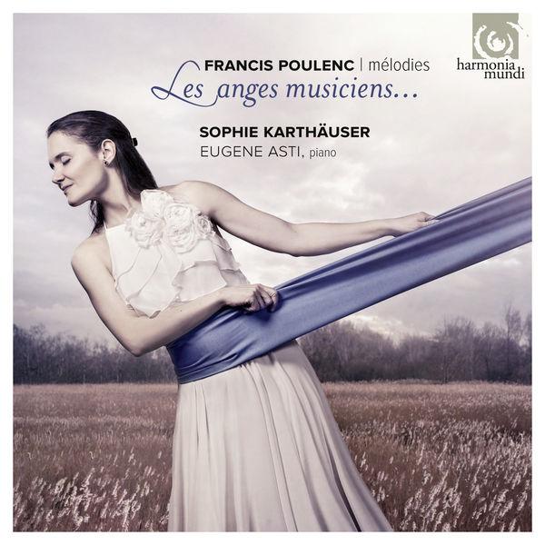 Sophie Karthäuser|Francis Poulenc : Mélodies - Les Anges musiciens...