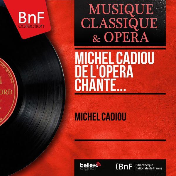 Michel Cadiou - Michel Cadiou de l'Opéra chante... (Mono Version)
