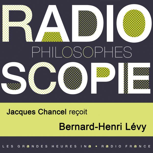 Jacques Chancel - Radioscopie (Philosophes): Jacques Chancel reçoit Bernard-Henri Lévy