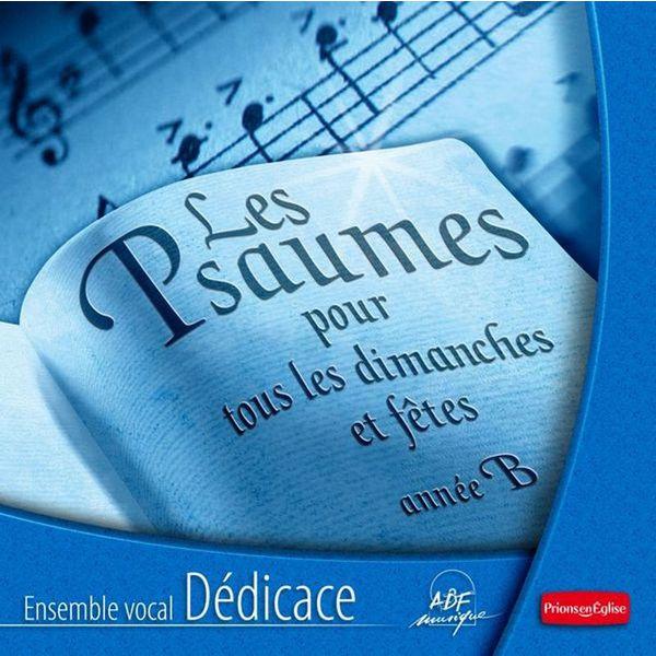 Ensemble vocal Dédicace - Les Psaumes pour tous les dimanches et fêtes - Année B