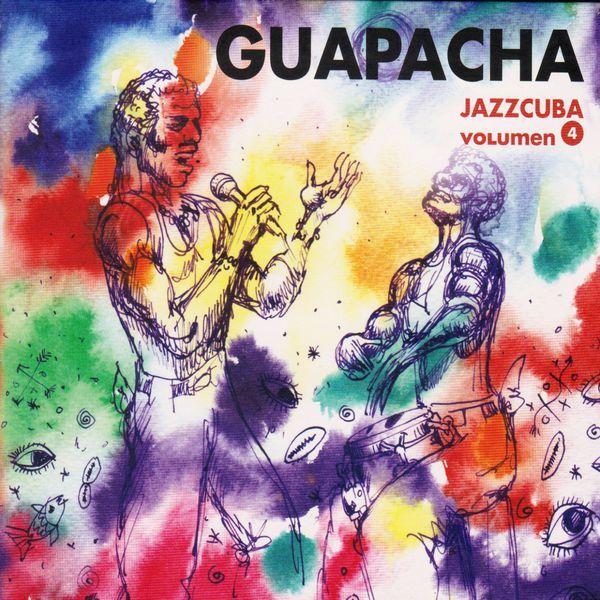 Guapacha - JazzCuba, Vol. 4: Guapachá