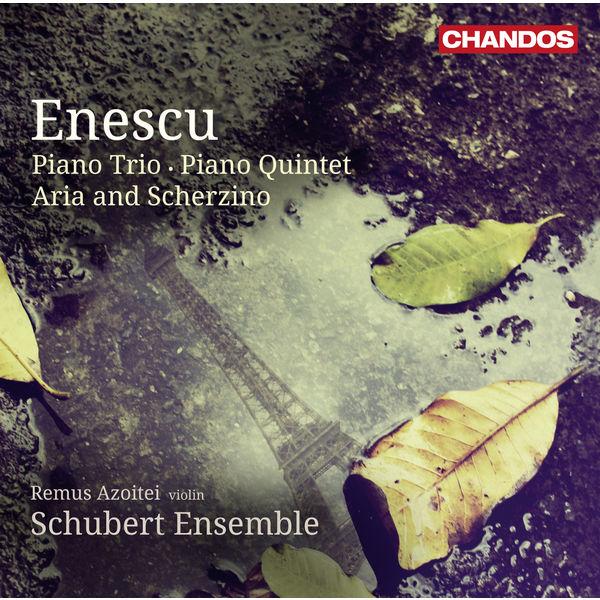 Schubert Ensemble - George Enescu : Piano Trio, Piano Quintet & Aria and Scherzino