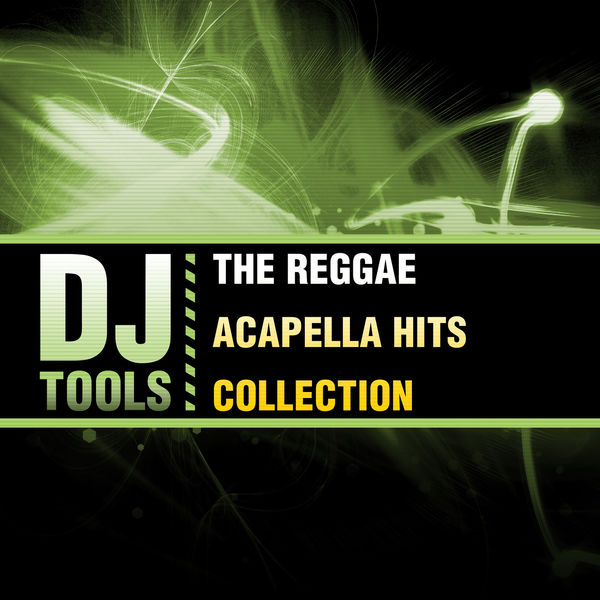 The Reggae Acapella Hits Collection | Dj Tools – Download and listen