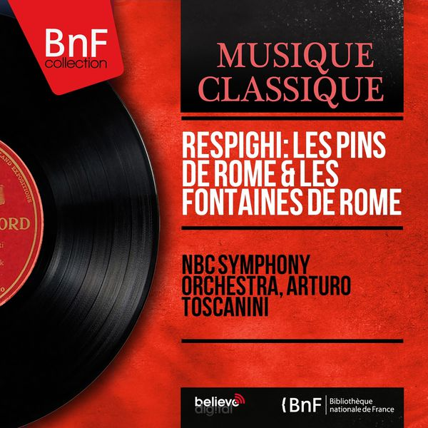 NBC Symphony Orchestra - Respighi: Les pins de Rome & Les fontaines de Rome (Mono Version)