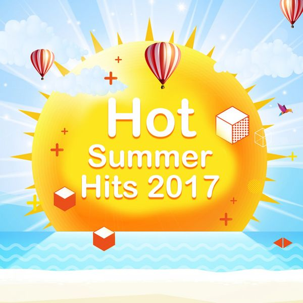 Hot Summer Hits 2017 | Various Artists – Download and listen