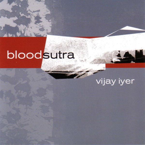Vijay Iyer - Blood Sutra