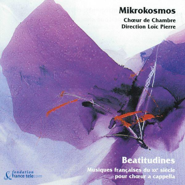 Mikrokosmos - Beatitudines : Musiques françaises du XXème siècle pour chœur a cappella