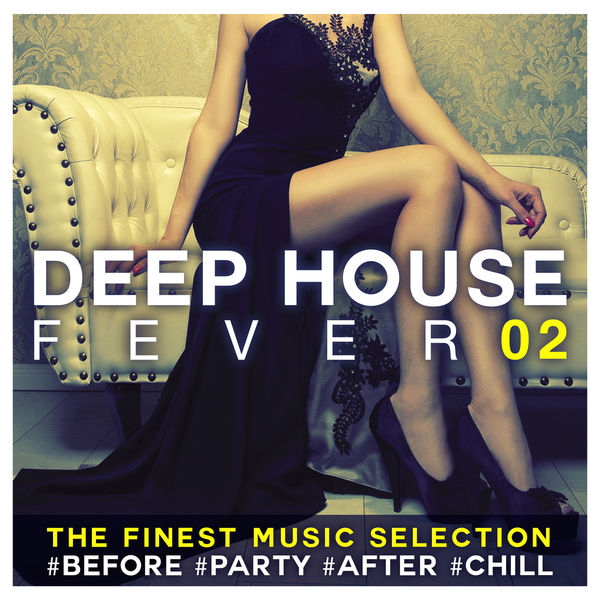 Various Artists - Deep House Fever 02: The Finest Music Selection #Before #Party #After #Chill