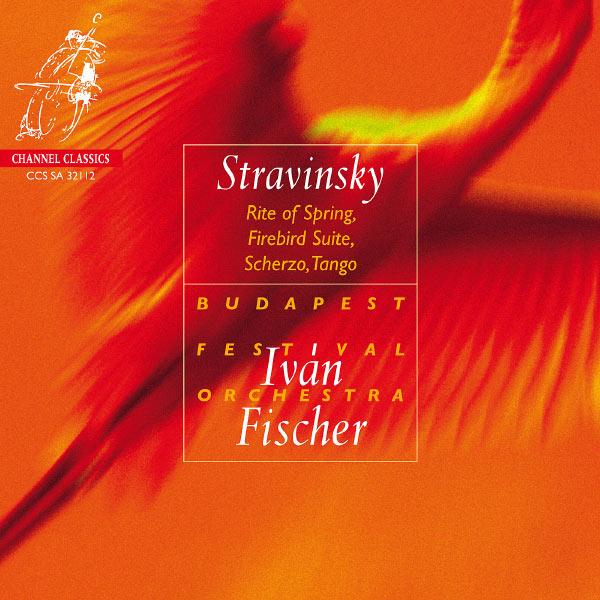Iván Fischer|Stravinski : Le Sacre du printemps, L'Oiseau de feu (suite), Scherzo à la Russe, Tango (Ivan Fischer, Budapest Festival Orchestra)