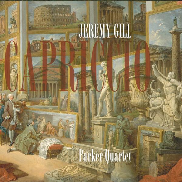 Parker Quartet - Jeremy Gill: Capriccio