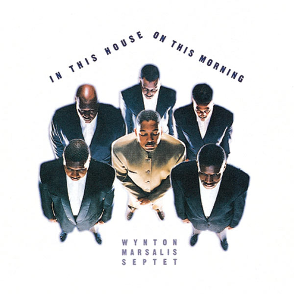 Wynton Marsalis - In This House, On This Morning