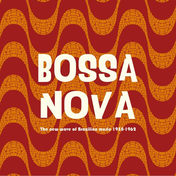 Various Artists - Bossa Nova - The New Wave of Brazilian Music 1958-1962