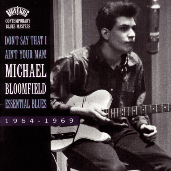 Michael Bloomfield - Don't Say That I Ain't Your Man!-Essential Blues