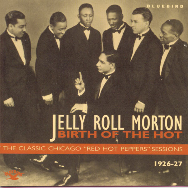 """Jelly Roll Morton - Birth Of The Hot - The Classic Chicago """"Red Hot Peppers"""" Sessions 1926-27"""