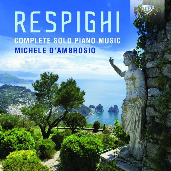 Michele d'Ambrosio - Respighi: Complete Solo Piano Music