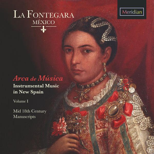 Fontegara, La - Arca de Musica: Instrumental Music in New Spain, Vol. 1 (Mid 18th Century Manuscripts)