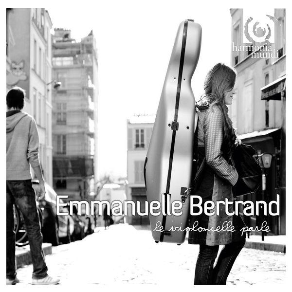 Emmanuelle Bertrand - Le violoncelle parle