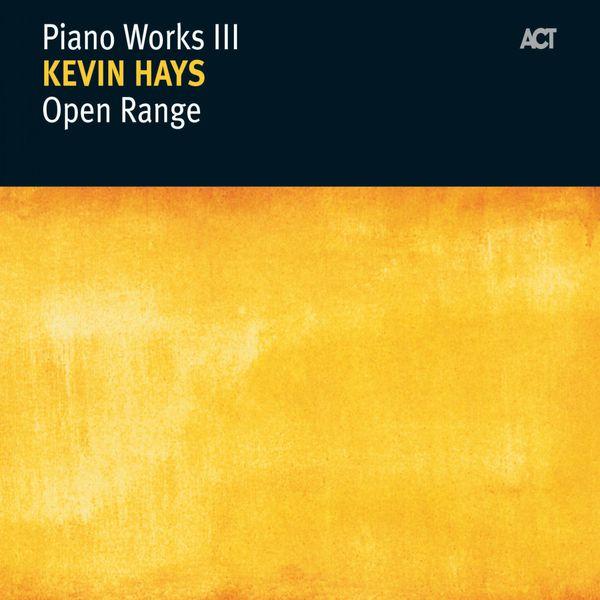 Kevin Hays - Open Range - Piano Works III