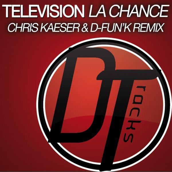 Television La chance  (Chris Kaeser & D-fun'K Remix)