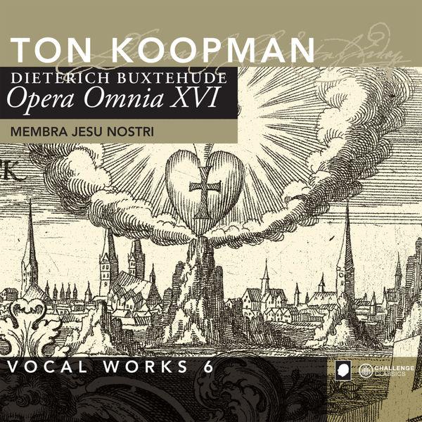Ton Koopman - Buxtehude: Opera Omnia XVI - Vocal Works 6: Membra Jesu Nostri