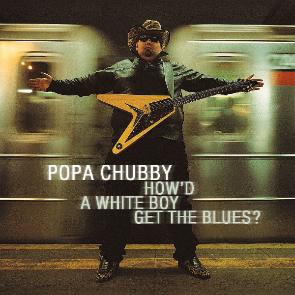 Popa Chubby - How'd a white boy get the blues?